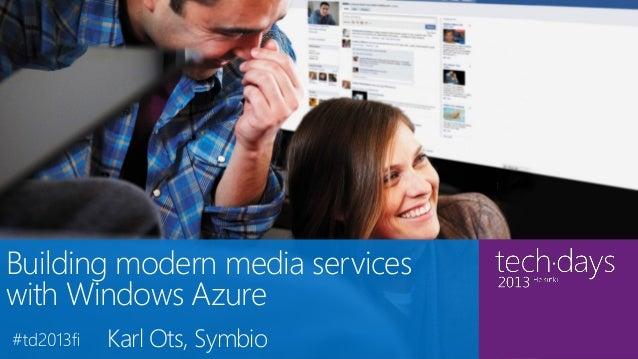 tBuilding modern media serviceswith Windows Azure       Karl Ots, Symbio