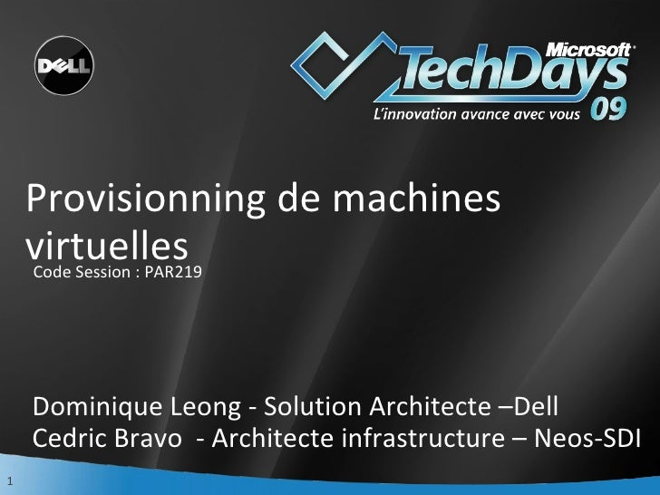 Provisionning de machines virtuelles Dominique Leong - Solution Architecte –Dell Cedric Bravo  - Architecte infrastructure...