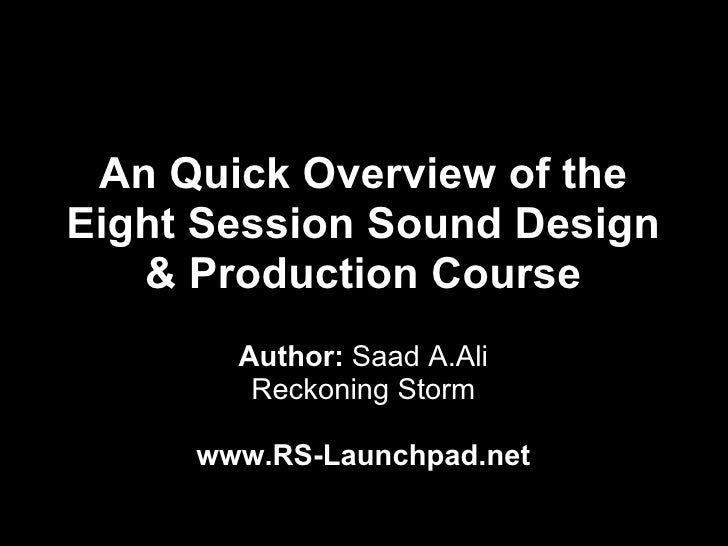 An Quick Overview of theEight Session Sound Design   & Production Course       Author: Saad A.Ali        Reckoning Storm  ...