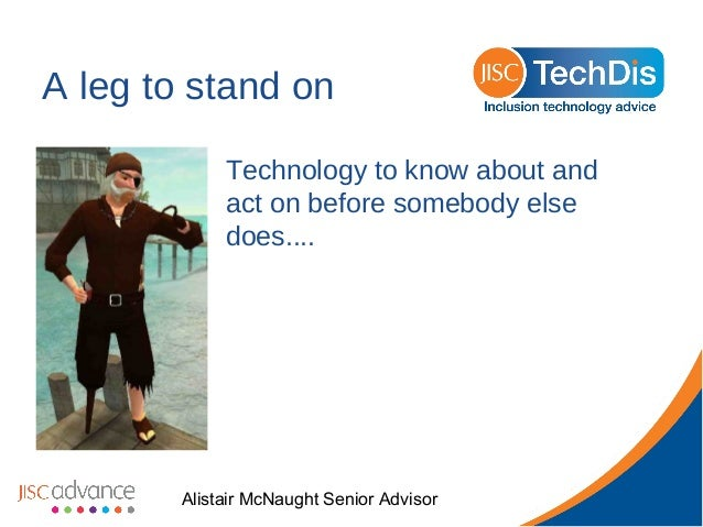 A leg to stand on Technology to know about and act on before somebody else does....  Alistair McNaught Senior Advisor