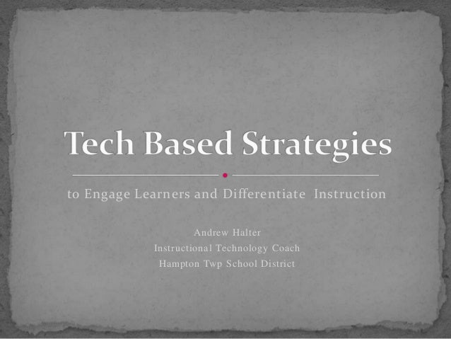 to Engage Learners and Differentiate Instruction Andrew Halter Instructional Technology Coach Hampton Twp School District