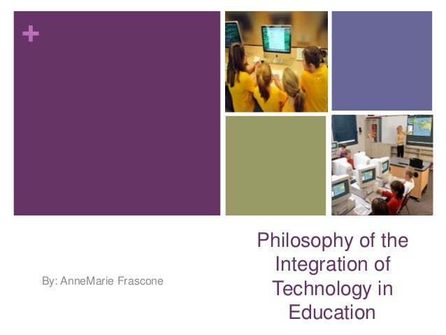 +                             Philosophy of the                              Integration of    By: AnneMarie Frascone     ...