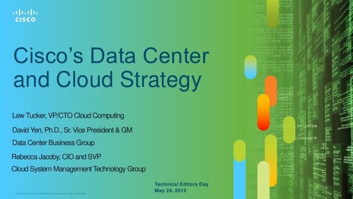 Cisco's Data Centerand Cloud StrategyLew Tucker, VP/CTO Cloud ComputingDavid Yen, Ph.D., Sr. Vice President & GMData Cente...