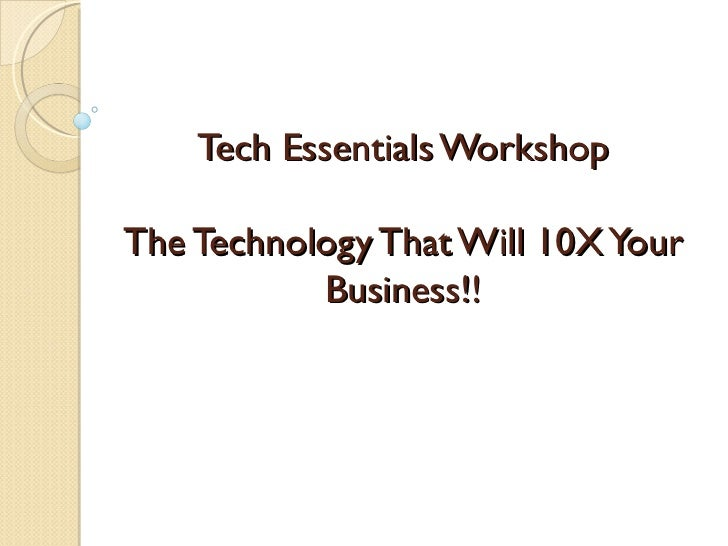 Tech Essentials WorkshopThe Technology That Will 10X Your           Business!!