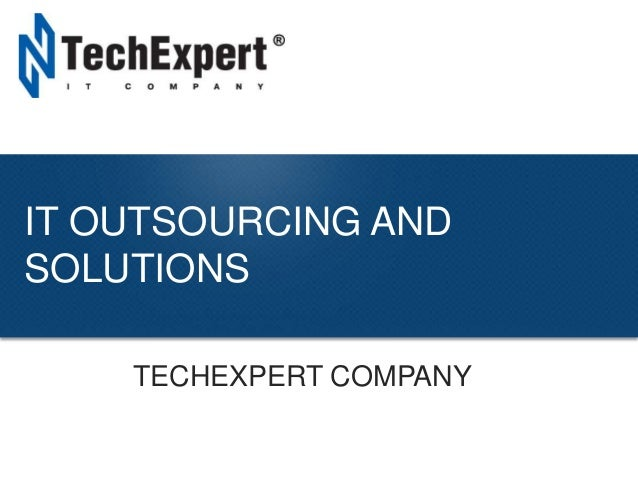 TechExpert Company  IT OUTSOURCING AND SOLUTIONS TECHEXPERT COMPANY