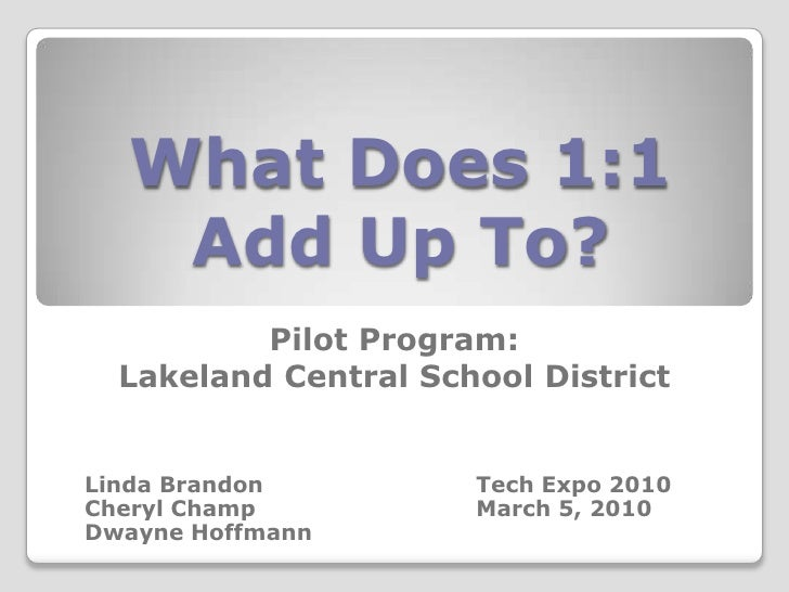 What Does 1:1 Add Up To?<br />Pilot Program: Lakeland Central School District<br />Linda Brandon Tech Expo 2010<br />Ch...