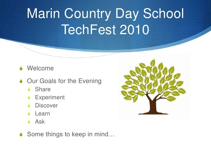 Marin Country Day SchoolTechFest 2010<br />Welcome<br />Our Goals for the Evening<br />Share<br />Experiment<br />Discover...