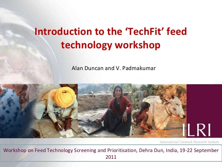 Introduction to the 'TechFit' feed technology workshop Workshop on Feed Technology Screening and Prioritisation, Dehra Dun...