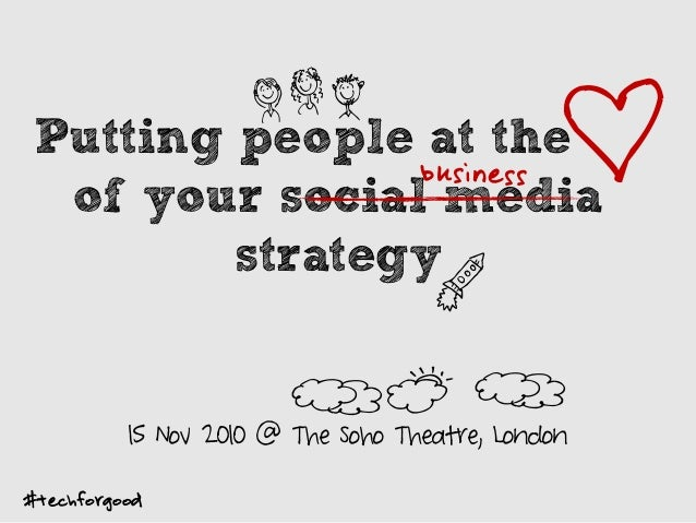 Putting people at the of of your social media strategy #techforgood L D H PO 15 Nov 2010 @ The Soho Theatre, London P IN b...