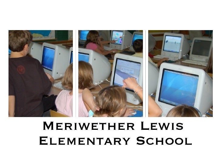 <ul><li>Meriwether Lewis  </li></ul><ul><li>Elementary School </li></ul>