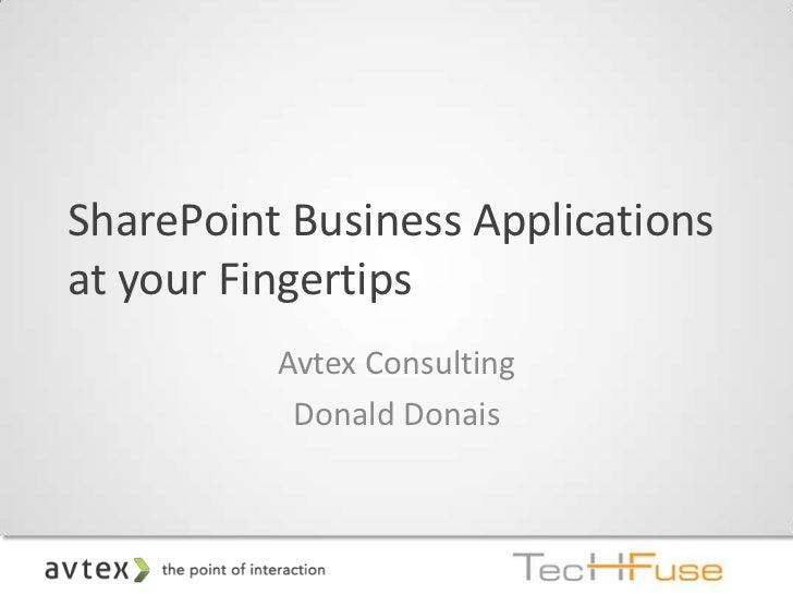 SharePoint Business Applicationsat your Fingertips          Avtex Consulting           Donald Donais