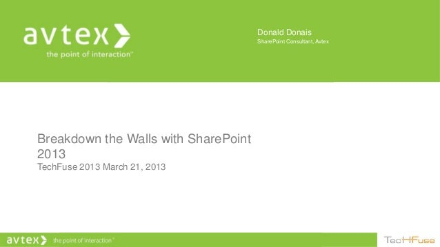 Donald Donais                                      SharePoint Consultant, AvtexBreakdown the Walls with SharePoint2013Tech...