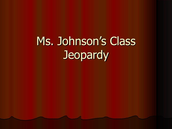 Ms. Johnson's Class Jeopardy