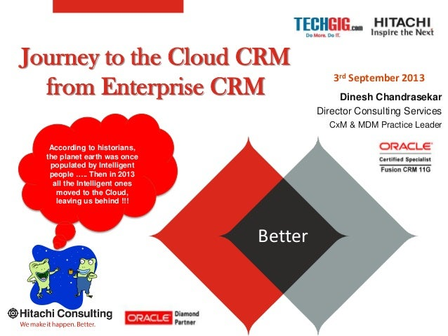 Journey to the Cloud CRM from Enterprise CRM BetterBetter According to historians, the planet earth was once populated by ...