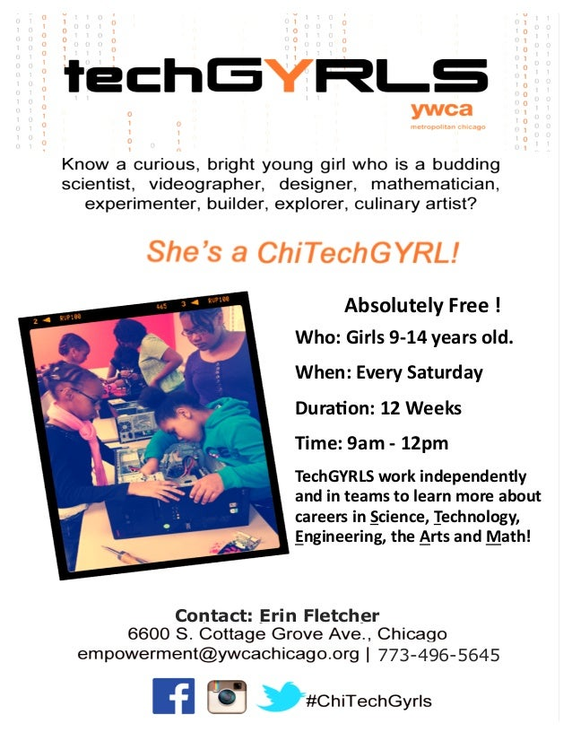 773-496-5645 Absolutely Free ! Who: Girls 9-14 years old. When: Every Saturday Duration: 12 Weeks Time: 9am - 12pm TechGYR...