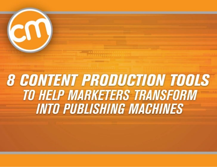 8 Content Production Tools to Help Marketers Transform into Publishing Machines