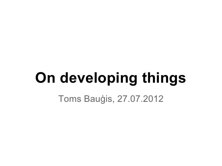 On developing things   Toms Bauģis, 27.07.2012