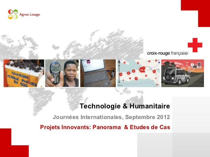 Technologie & Humanitaire    Journées Internationales, Septembre 2012Projets Innovants: Panorama & Etudes de Cas
