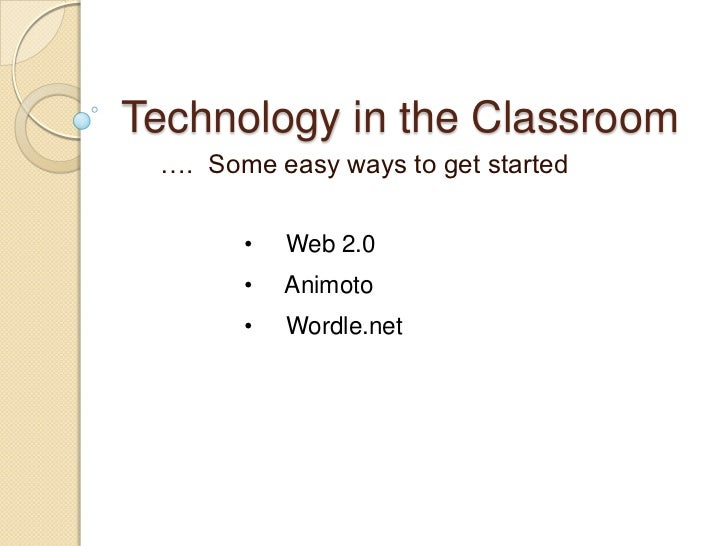 Technology in the Classroom<br />     ….  Some easy ways to get started<br /><ul><li>     Web 2.0