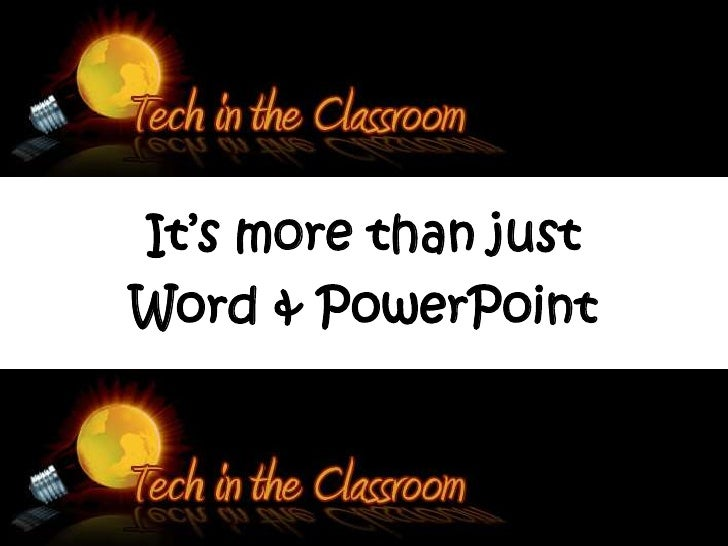 Technology in the Classroom: It's More Than Just Word & Powerpoint