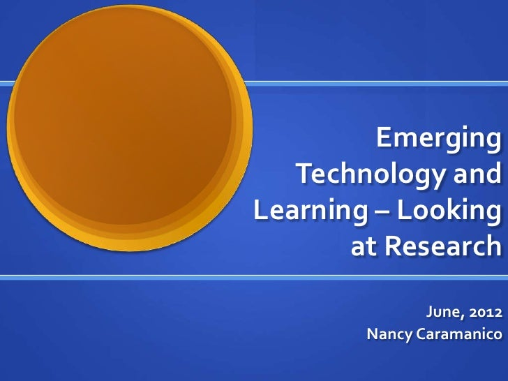 Emerging   Technology andLearning – Looking       at Research               June, 2012        Nancy Caramanico