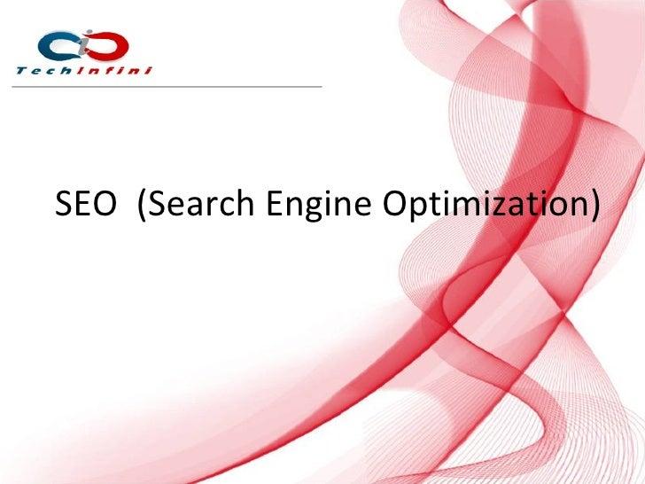 Techinfini's presentation on SEO(search engine optimization), SEM(search engine marketing), SMO(Social Media Optimization) at a glance