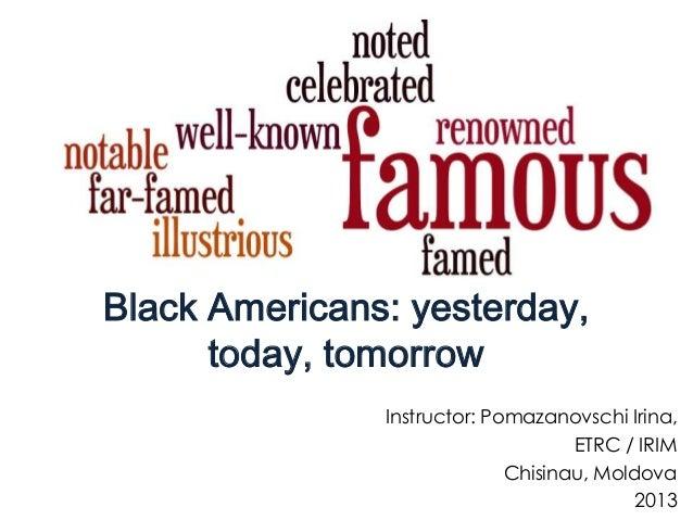 Black Americans: yesterday,      today, tomorrow               Instructor: Pomazanovschi Irina,                           ...