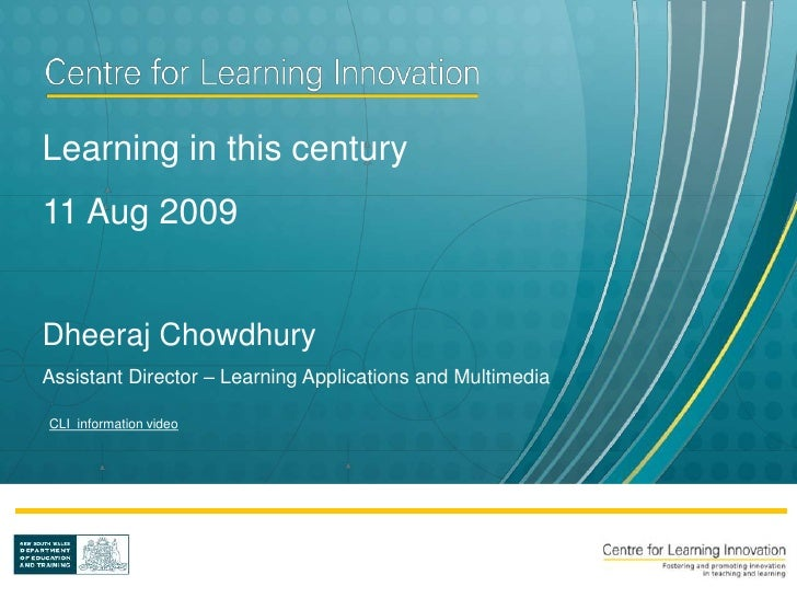 Learning in this century 11 Aug 2009   Dheeraj Chowdhury Assistant Director – Learning Applications and Multimedia  CLI in...