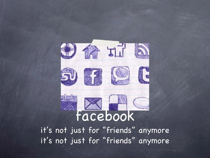 "facebook it's not just for ""friends"" anymore it's not just for ""friends"" anymore"