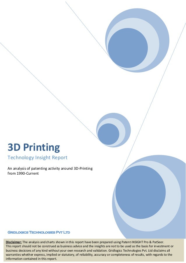 3D Printing Technology Insight Report An analysis of patenting activity around 3D-Printing from 1990-Current Gridlogics Te...
