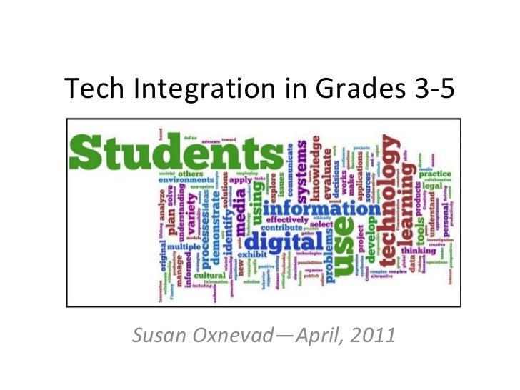 Tech Integration in Grades 3-5 Susan Oxnevad—April, 2011