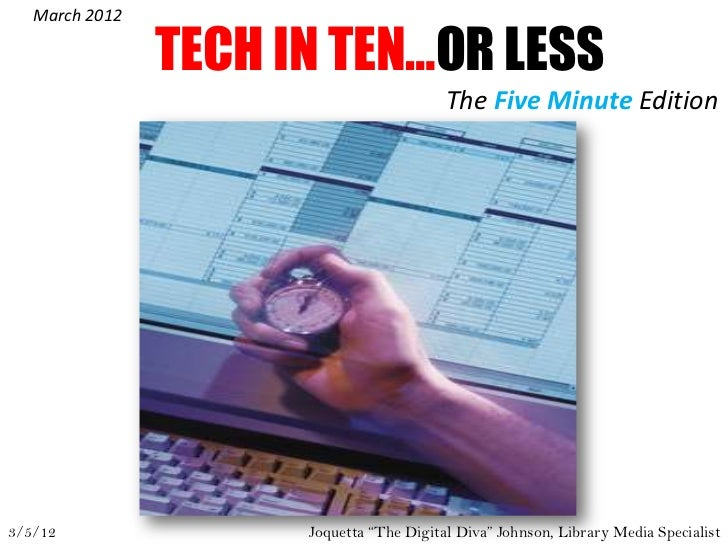 March 2012                TECH IN TEN…OR LESS                                          The Five Minute Edition3/5/12      ...