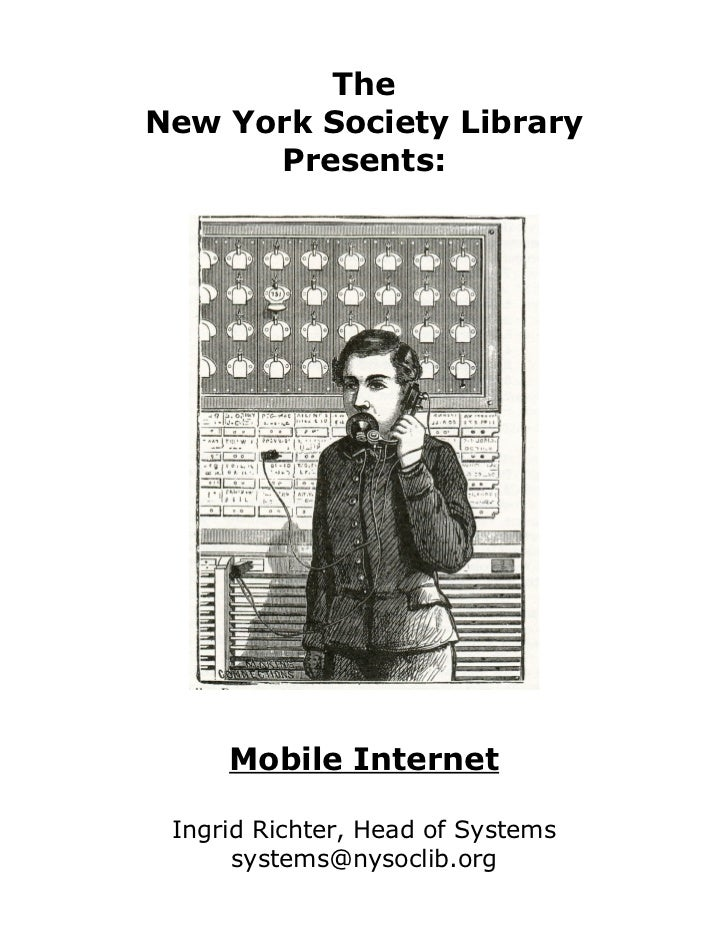 TheNew York Society Library      Presents:     Mobile Internet Ingrid Richter, Head of Systems      systems@nysoclib.org