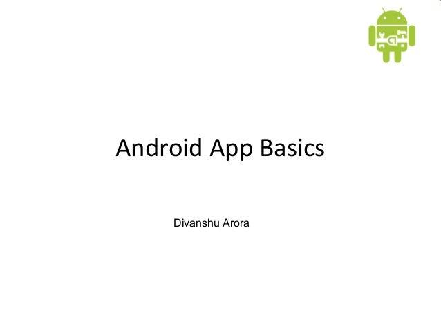 Android App BasicsDivanshu Arora