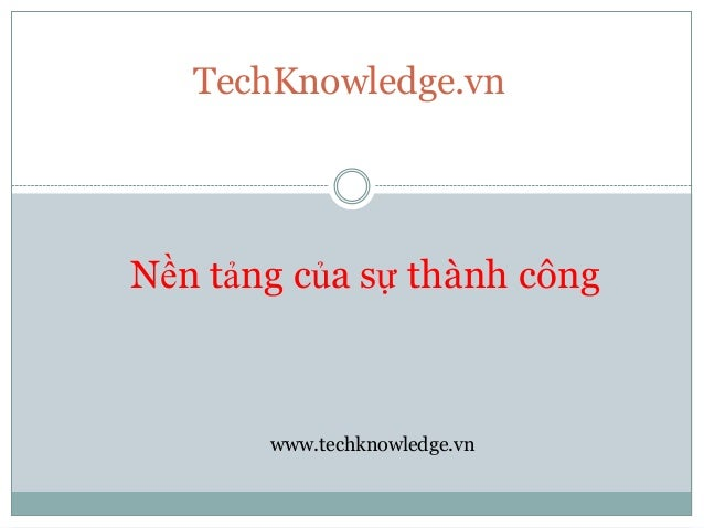 TechKnowledge.vnNền tảng của sự thành công       www.techknowledge.vn