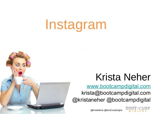 Copyright Boot Camp Digital 2013 - All Rights Reserved @KristaNeher @BootCampDigitalInstagramKrista Neherwww.bootcampdigit...