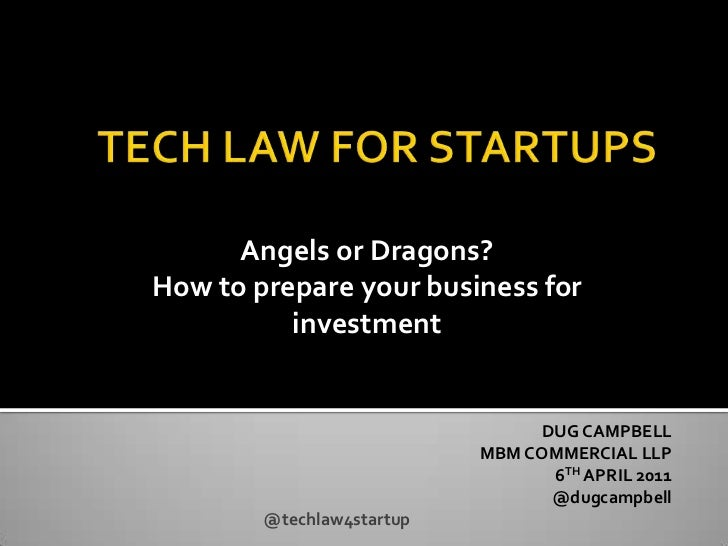 TECH LAW FOR STARTUPS<br />Angels or Dragons? <br />How to prepare your business for investment<br />DUG CAMPBELL<br /...
