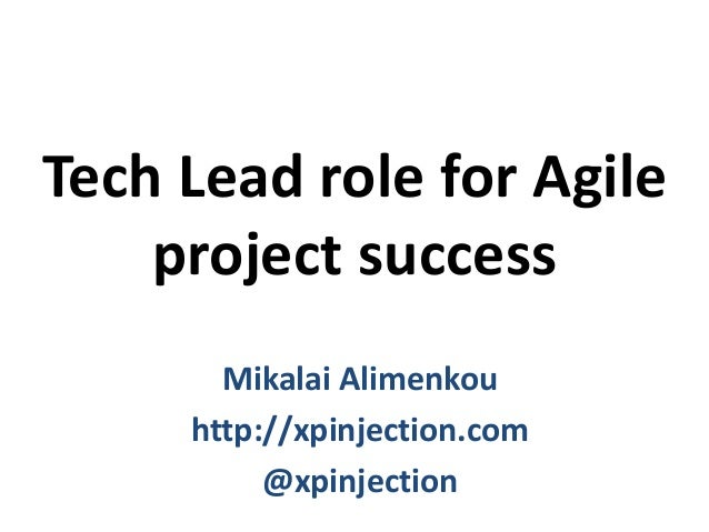 Tech Lead role for Agile project success Mikalai Alimenkou http://xpinjection.com @xpinjection