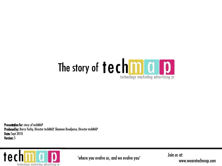 The story of    Presentation for: story of techMAP Produced by: Barry Furby, Director techMAP, Shannon Boudjema, Director ...