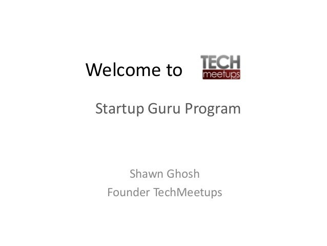Welcome to Shawn Ghosh Founder TechMeetups Startup Guru Program