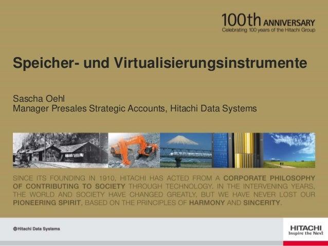 Speicher- und Virtualisierungsinstrumente Sascha Oehl Manager Presales Strategic Accounts, Hitachi Data Systems