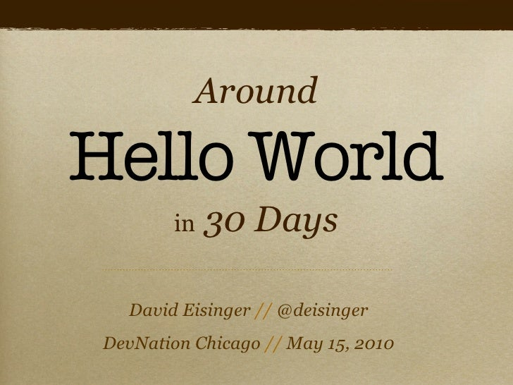 Around  Hello World          in   30 Days     David Eisinger // @deisinger  DevNation Chicago // May 15, 2010