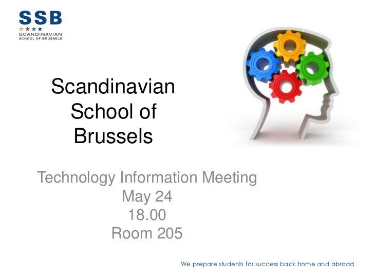 Scandinavian   School of   BrusselsTechnology Information Meeting           May 24            18.00         Room 205      ...