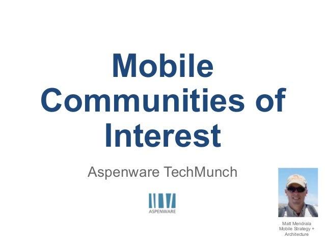 Aspenware TechMunch presents: mobile communities of interest