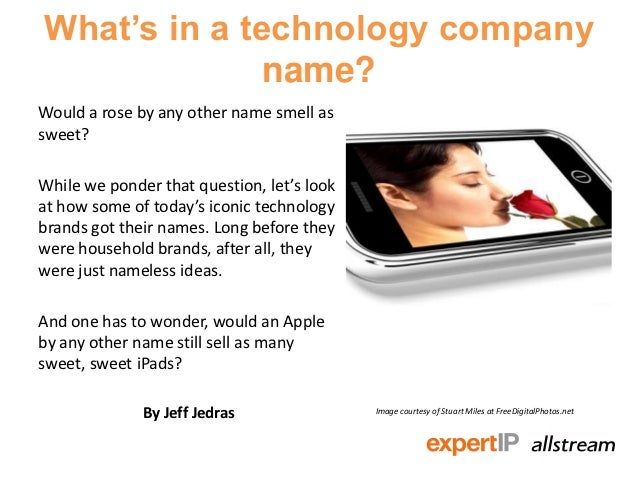 What's in a technology company              name?Would a rose by any other name smell assweet?While we ponder that questio...