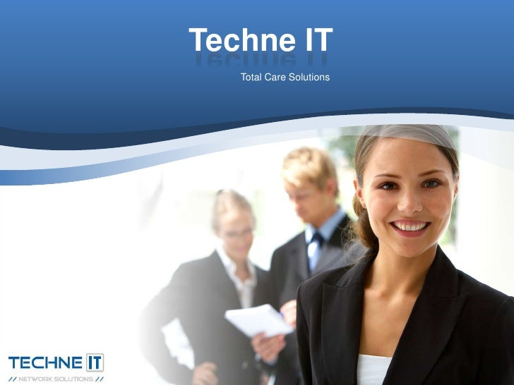 Techne IT<br />Total Care Solutions<br />