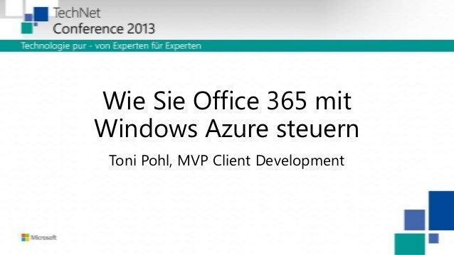 TechNet Conference 2013 Berlin-Wie Sie Office 365 mit Windows Azure steuern by Toni Pohl