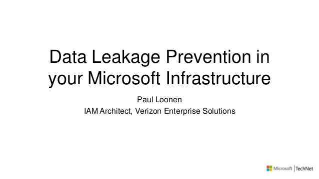 Data Leakage Prevention inyour Microsoft InfrastructurePaul LoonenIAM Architect, Verizon Enterprise Solutions