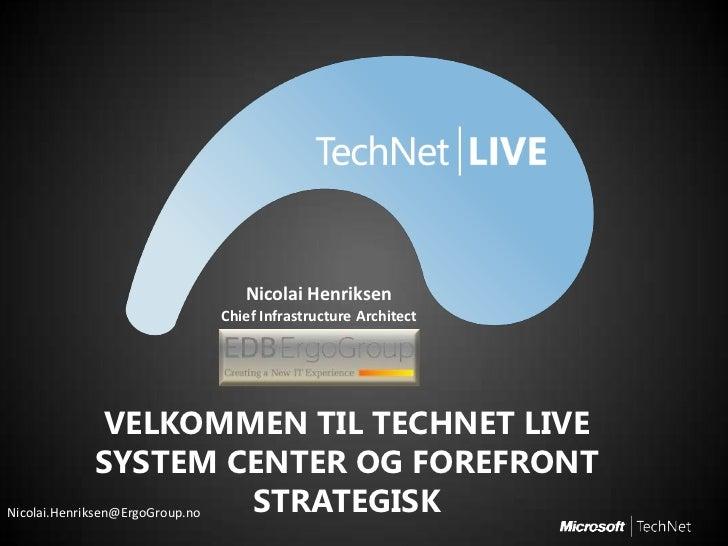 Nicolai Henriksen               Chief Infrastructure Architect                VELKOMMEN TIL TECHNET LIVE               SYS...