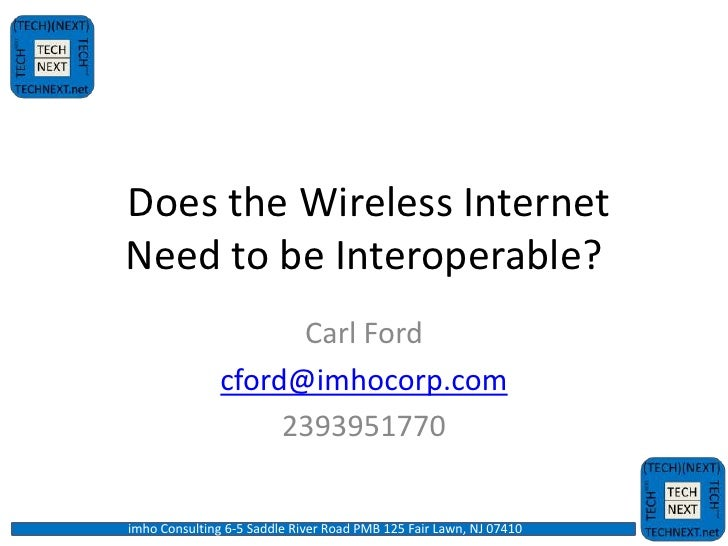 Does the Wireless InternetNeed to be Interoperable?                     Carl Ford               cford@imhocorp.com        ...